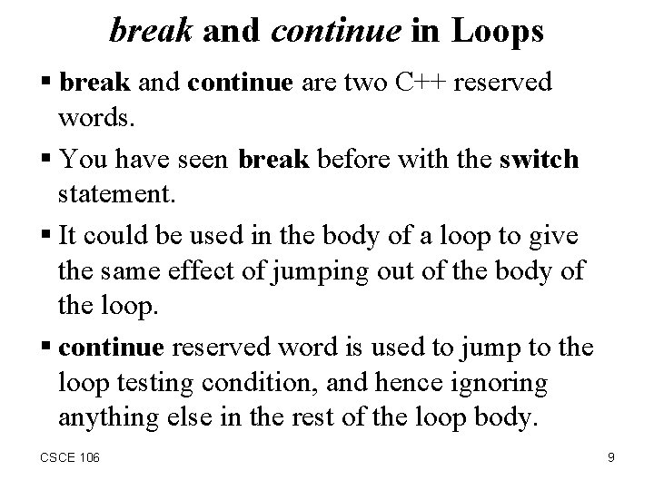 break and continue in Loops § break and continue are two C++ reserved words.