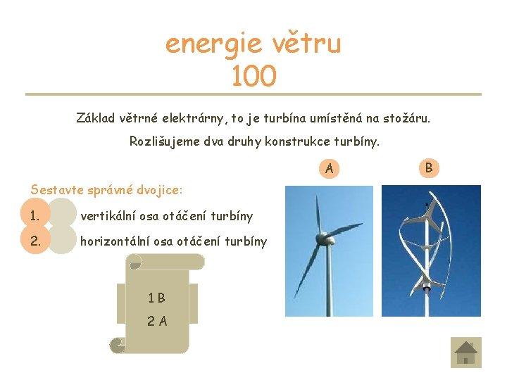 energie větru 100 Základ větrné elektrárny, to je turbína umístěná na stožáru. Rozlišujeme dva