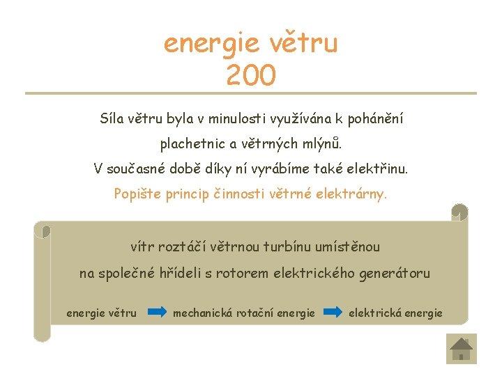 energie větru 200 Síla větru byla v minulosti využívána k pohánění plachetnic a větrných