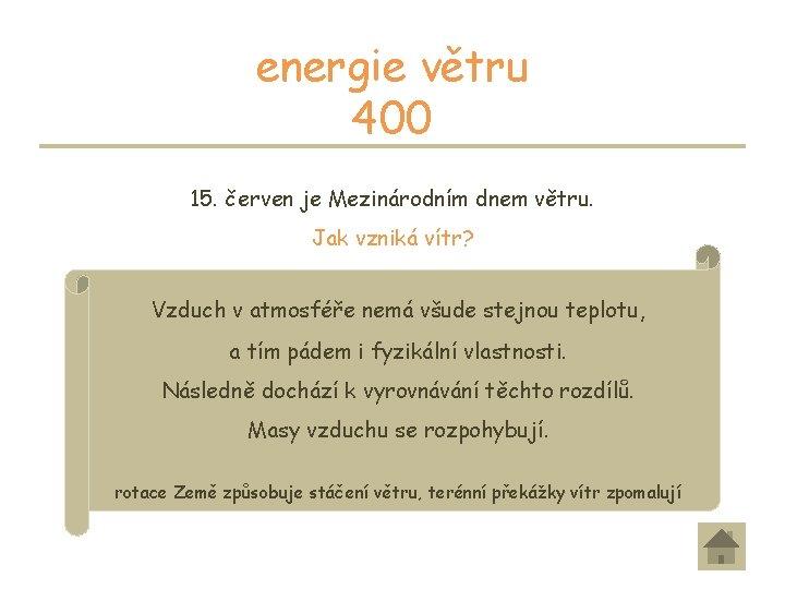 energie větru 400 15. červen je Mezinárodním dnem větru. Jak vzniká vítr? Vzduch v