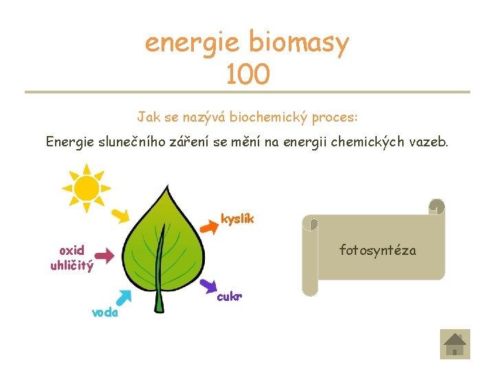 energie biomasy 100 Jak se nazývá biochemický proces: Energie slunečního záření se mění na