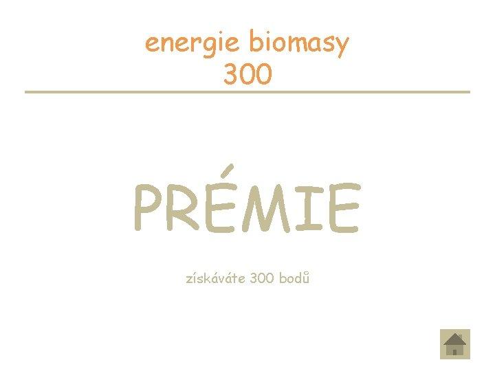 energie biomasy 300 PRÉMIE získáváte 300 bodů