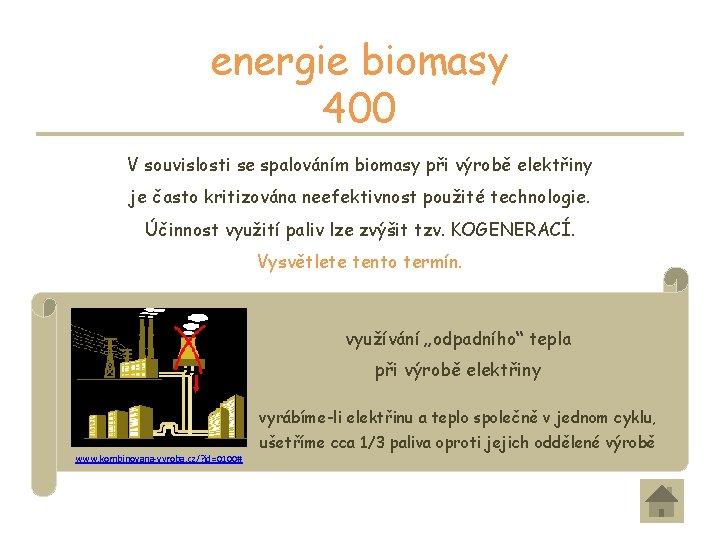 energie biomasy 400 V souvislosti se spalováním biomasy při výrobě elektřiny je často kritizována