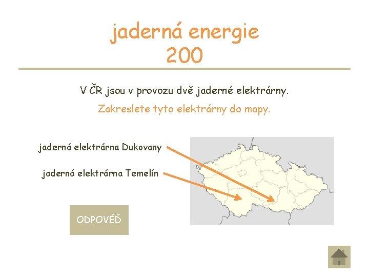 jaderná energie 200 V ČR jsou v provozu dvě jaderné elektrárny. Zakreslete tyto elektrárny