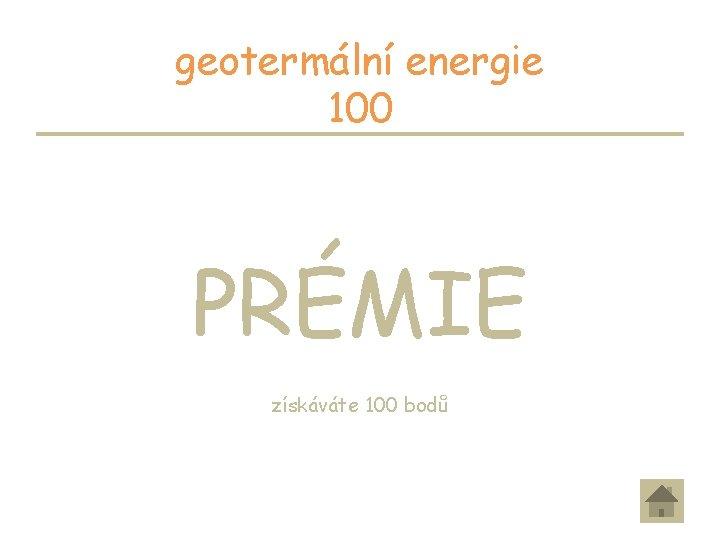 geotermální energie 100 PRÉMIE získáváte 100 bodů