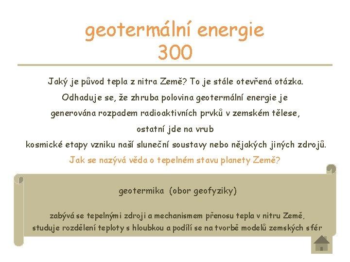 geotermální energie 300 Jaký je původ tepla z nitra Země? To je stále otevřená
