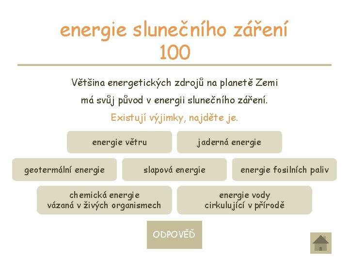 energie slunečního záření 100 Většina energetických zdrojů na planetě Zemi má svůj původ v