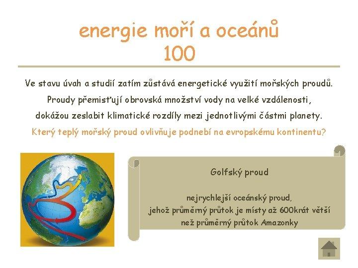 energie moří a oceánů 100 Ve stavu úvah a studií zatím zůstává energetické využití