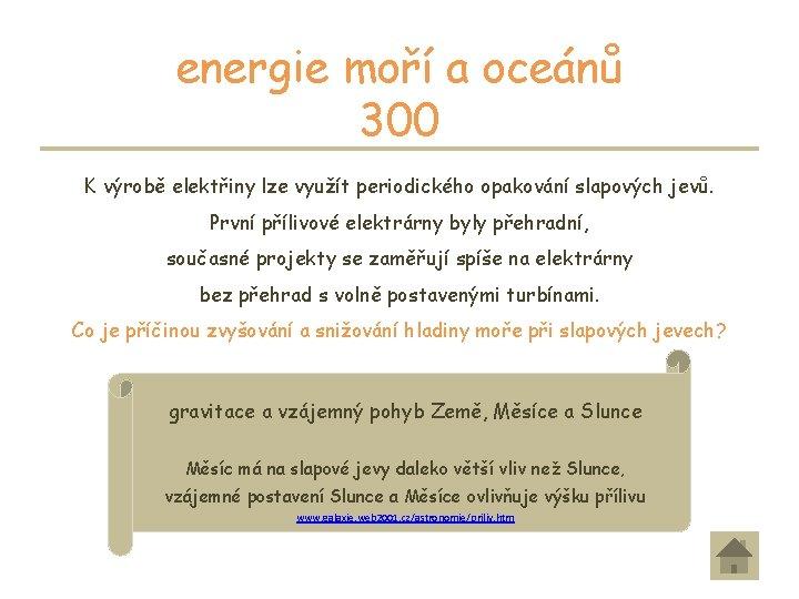 energie moří a oceánů 300 K výrobě elektřiny lze využít periodického opakování slapových jevů.