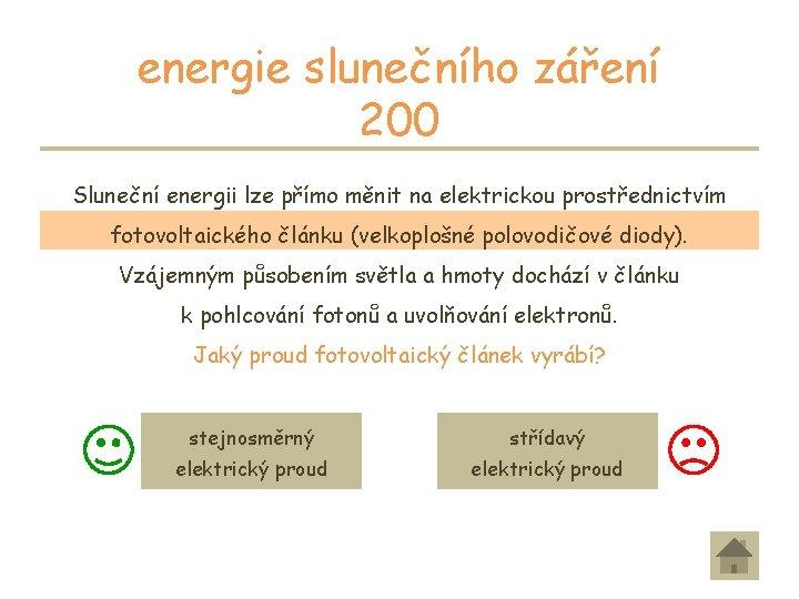 energie slunečního záření 200 Sluneční energii lze přímo měnit na elektrickou prostřednictvím fotovoltaického článku
