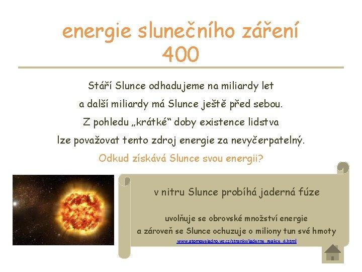 energie slunečního záření 400 Stáří Slunce odhadujeme na miliardy let a další miliardy má