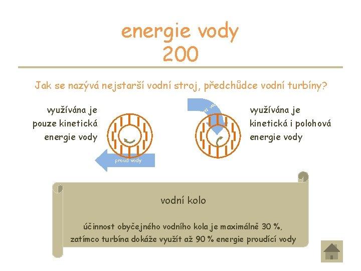energie vody 200 Jak se nazývá nejstarší vodní stroj, předchůdce vodní turbíny? o pr