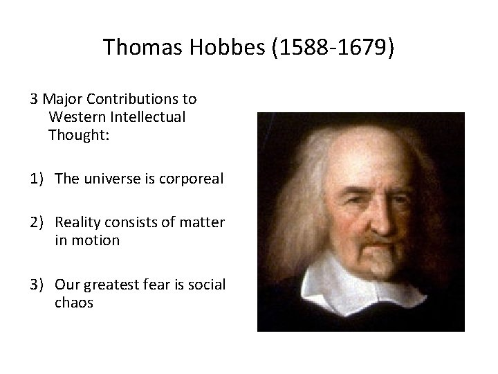 Thomas Hobbes (1588 -1679) 3 Major Contributions to Western Intellectual Thought: 1) The universe
