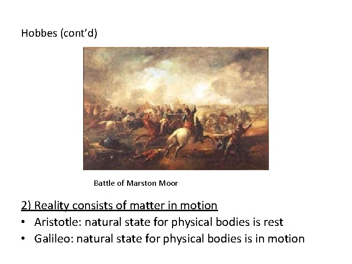 Hobbes (cont'd) Battle of Marston Moor 2) Reality consists of matter in motion •