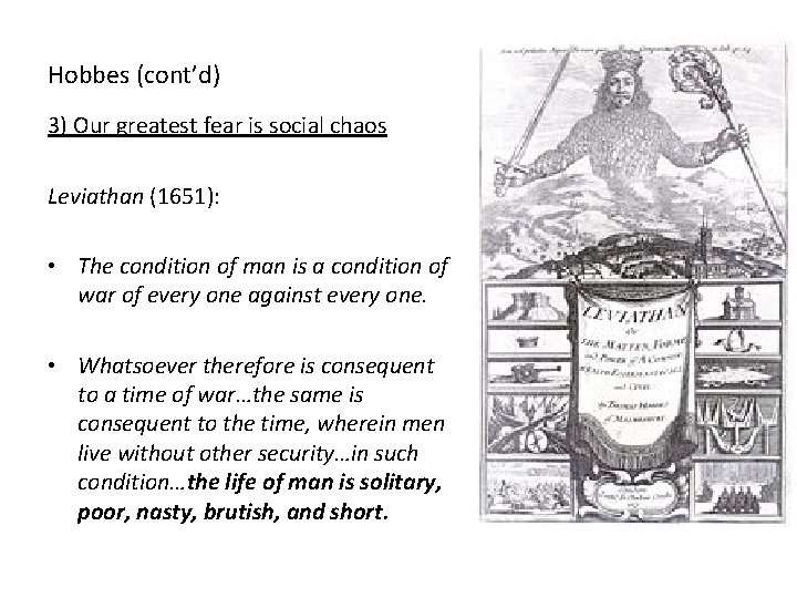 Hobbes (cont'd) 3) Our greatest fear is social chaos Leviathan (1651): • The condition