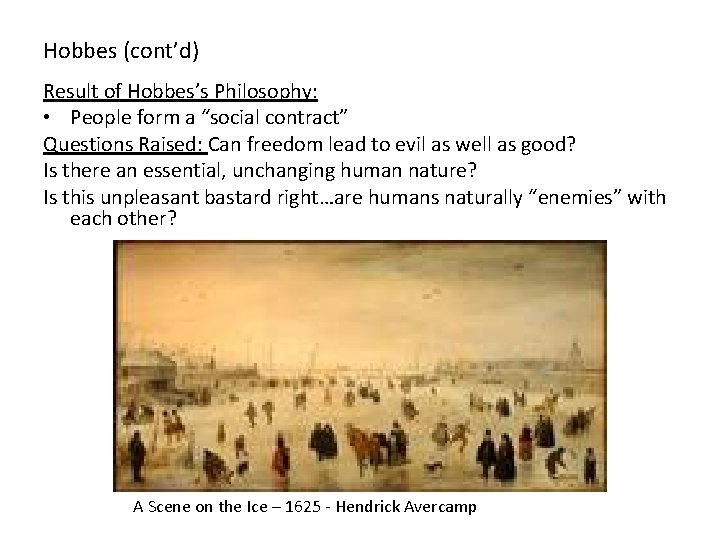 """Hobbes (cont'd) Result of Hobbes's Philosophy: • People form a """"social contract"""" Questions Raised:"""