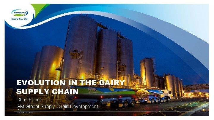 EVOLUTION IN THE DAIRY SUPPLY CHAIN Chris Foord GM Global Supply Chain Development 15