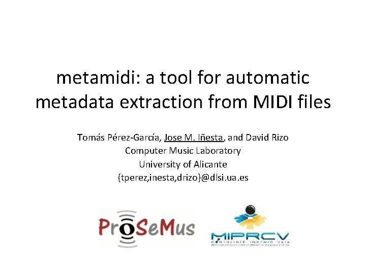 metamidi: a tool for automatic metadata extraction from MIDI files Tomás Pérez-García, Jose M.