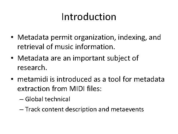 Introduction • Metadata permit organization, indexing, and retrieval of music information. • Metadata are