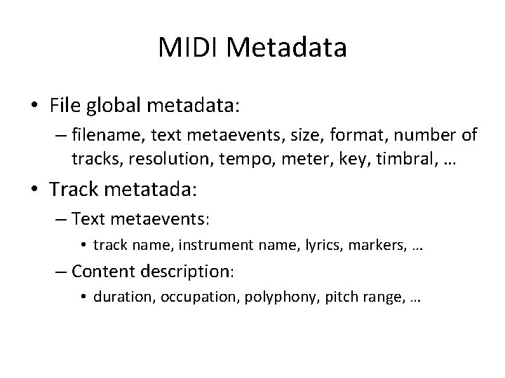 MIDI Metadata • File global metadata: – filename, text metaevents, size, format, number of