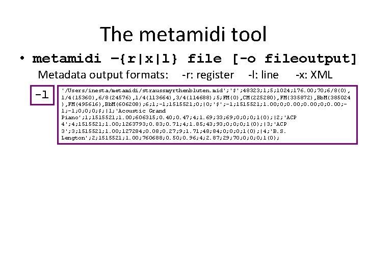 The metamidi tool • metamidi –{r|x|l} file [-o fileoutput] Metadata output formats: -l -r: