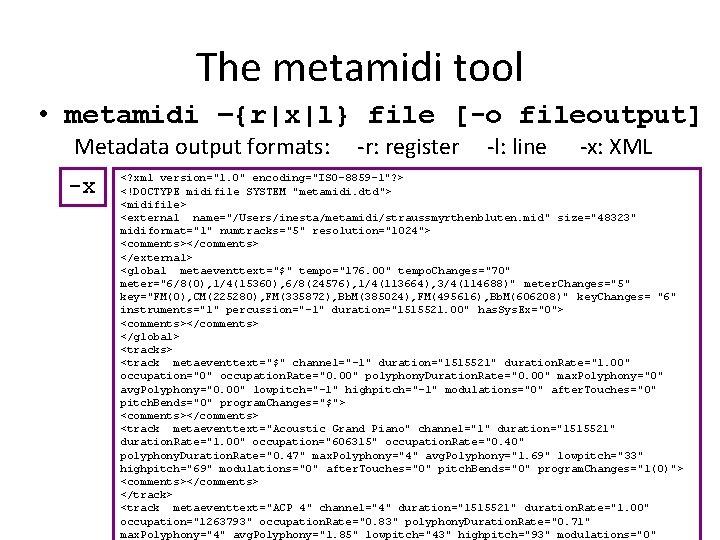 The metamidi tool • metamidi –{r|x|l} file [-o fileoutput] Metadata output formats: -x -r: