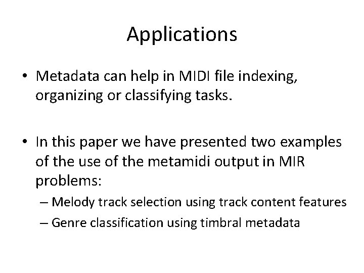 Applications • Metadata can help in MIDI file indexing, organizing or classifying tasks. •