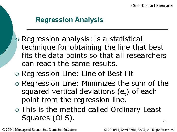 Ch 4 : Demand Estimation Regression Analysis ¡ ¡ Regression analysis: is a statistical