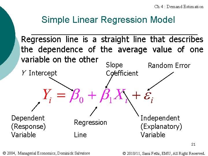 Ch 4 : Demand Estimation Simple Linear Regression Model Regression line is a straight