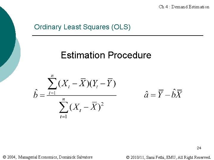 Ch 4 : Demand Estimation Ordinary Least Squares (OLS) Estimation Procedure 24 © 2004,