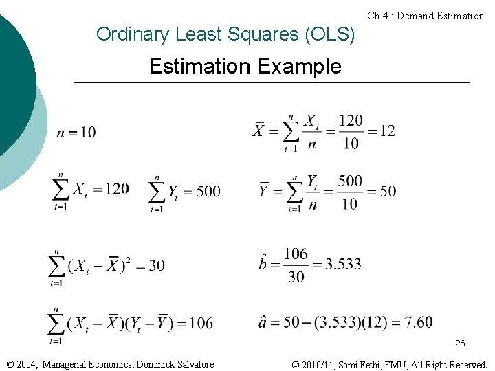 Ch 4 : Demand Estimation Ordinary Least Squares (OLS) Estimation Example 26 © 2004,