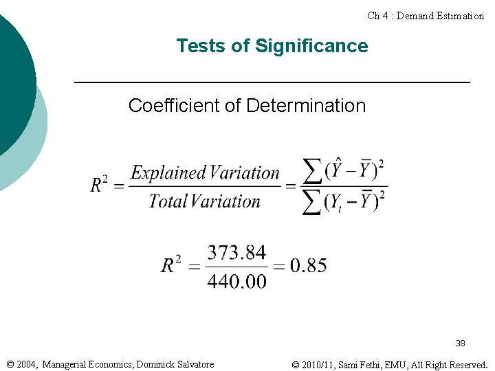 Ch 4 : Demand Estimation Tests of Significance Coefficient of Determination 38 © 2004,