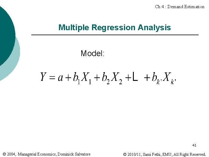 Ch 4 : Demand Estimation Multiple Regression Analysis Model: 41 © 2004, Managerial Economics,
