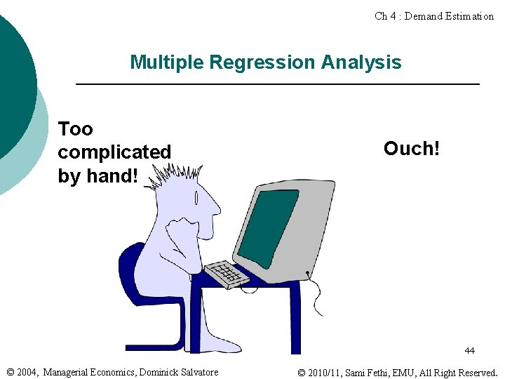 Ch 4 : Demand Estimation Multiple Regression Analysis Too complicated by hand! Ouch! 44