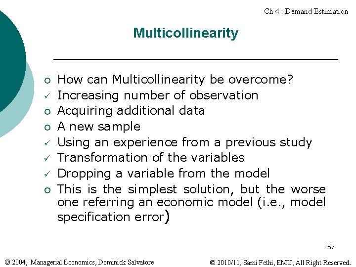 Ch 4 : Demand Estimation Multicollinearity ¡ ¡ How can Multicollinearity be overcome? Increasing