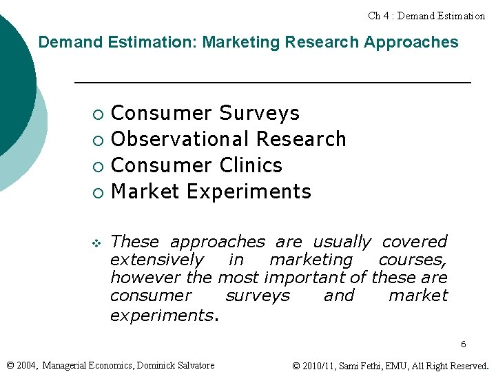 Ch 4 : Demand Estimation: Marketing Research Approaches Consumer Surveys ¡ Observational Research ¡