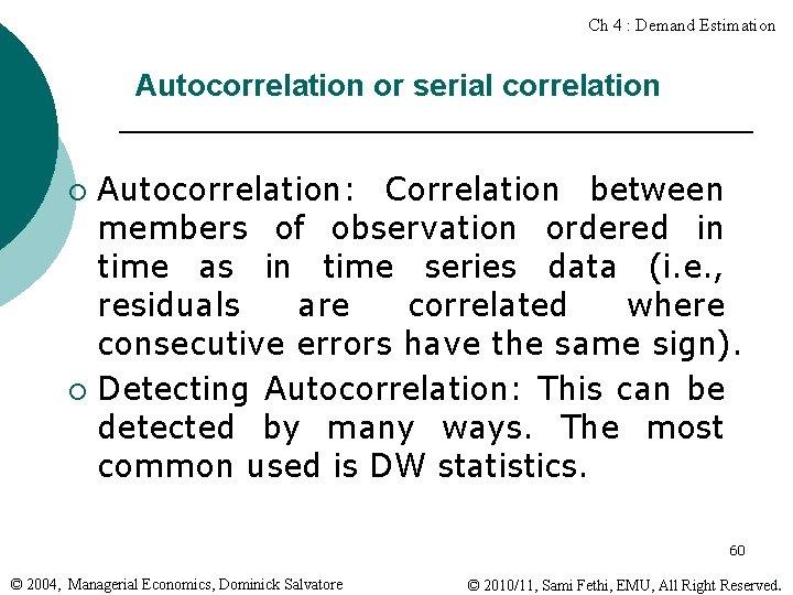Ch 4 : Demand Estimation Autocorrelation or serial correlation Autocorrelation: Correlation between members of