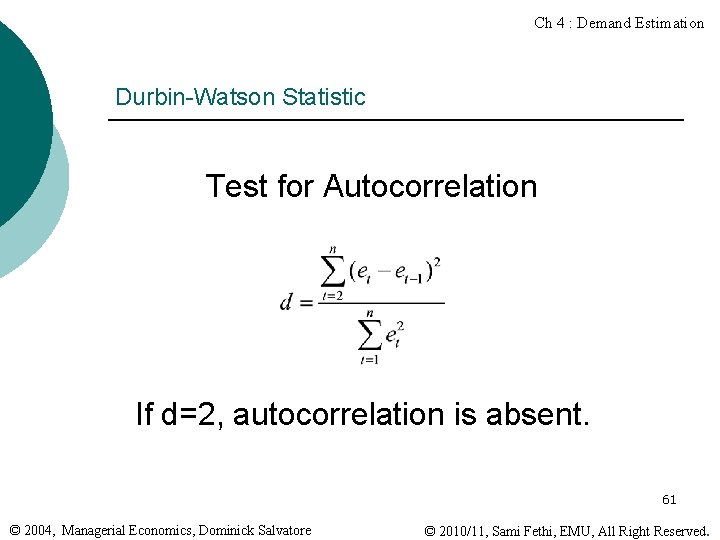 Ch 4 : Demand Estimation Durbin-Watson Statistic Test for Autocorrelation If d=2, autocorrelation is