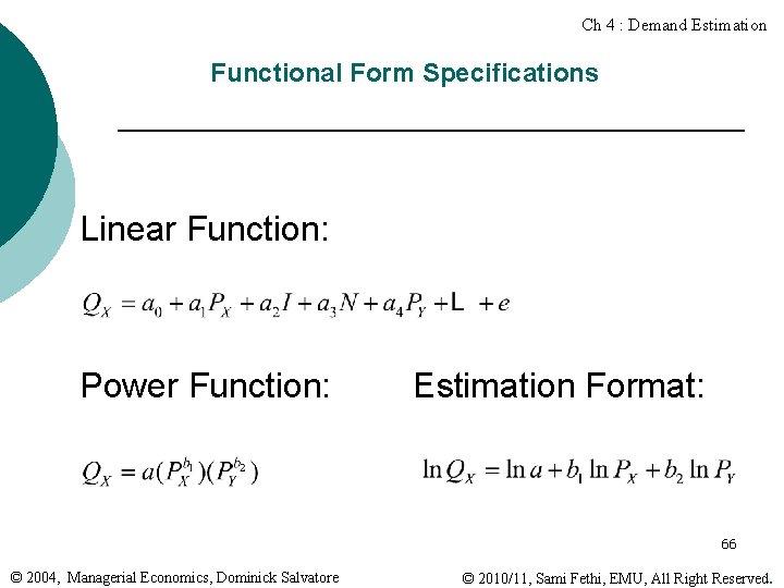 Ch 4 : Demand Estimation Functional Form Specifications Linear Function: Power Function: Estimation Format: