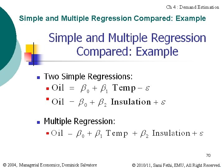 Ch 4 : Demand Estimation Simple and Multiple Regression Compared: Example 70 © 2004,