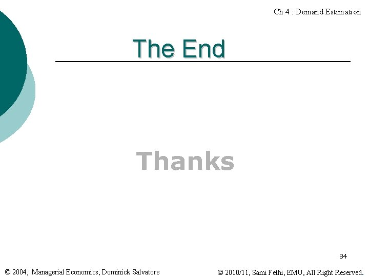 Ch 4 : Demand Estimation The End Thanks 84 © 2004, Managerial Economics, Dominick