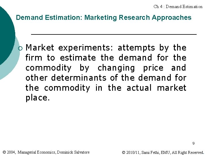 Ch 4 : Demand Estimation: Marketing Research Approaches ¡ Market experiments: attempts by the