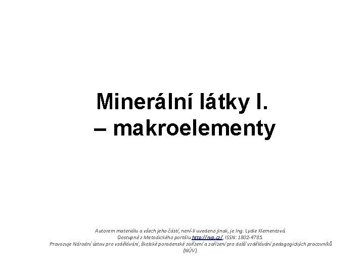 Minerální látky I. – makroelementy Autorem materiálu a všech jeho částí, není-li uvedeno jinak,