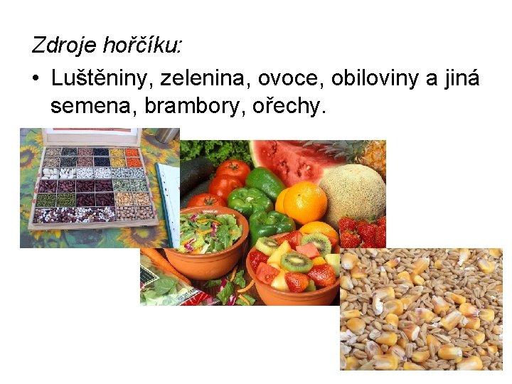 Zdroje hořčíku: • Luštěniny, zelenina, ovoce, obiloviny a jiná semena, brambory, ořechy.