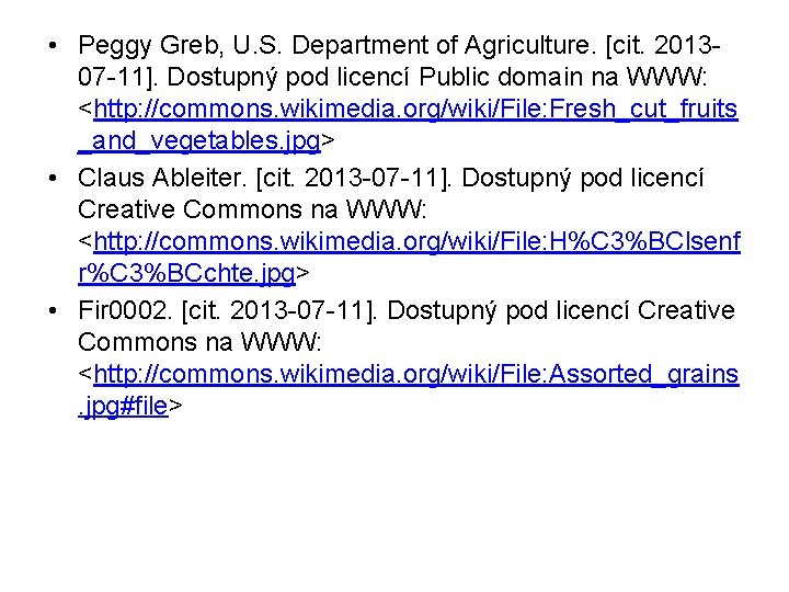• Peggy Greb, U. S. Department of Agriculture. [cit. 201307 -11]. Dostupný pod