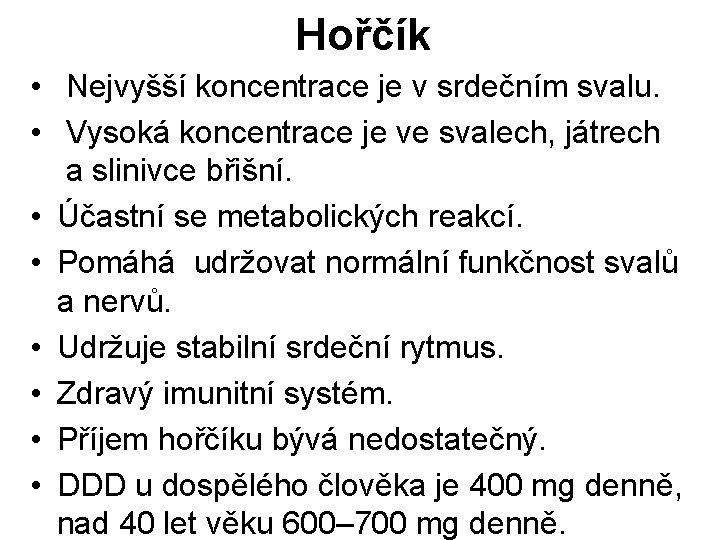 Hořčík • Nejvyšší koncentrace je v srdečním svalu. • Vysoká koncentrace je ve svalech,