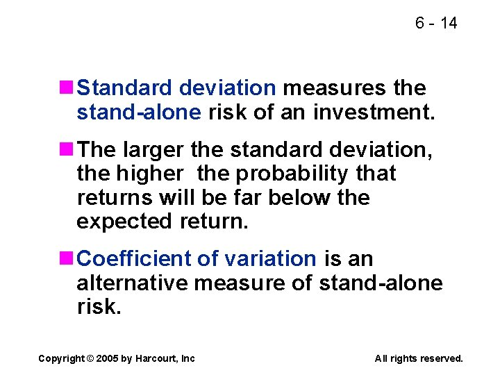 6 - 14 n Standard deviation measures the stand-alone risk of an investment. n