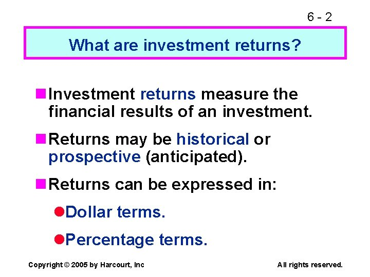 6 -2 What are investment returns? n Investment returns measure the financial results of