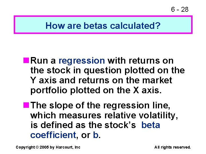 6 - 28 How are betas calculated? n Run a regression with returns on