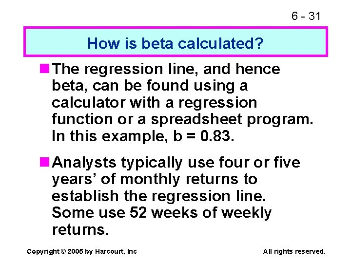 6 - 31 How is beta calculated? n The regression line, and hence beta,